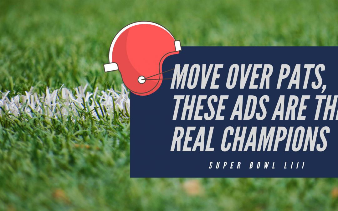 Move Over Pats, These Ads Are The Real Champions