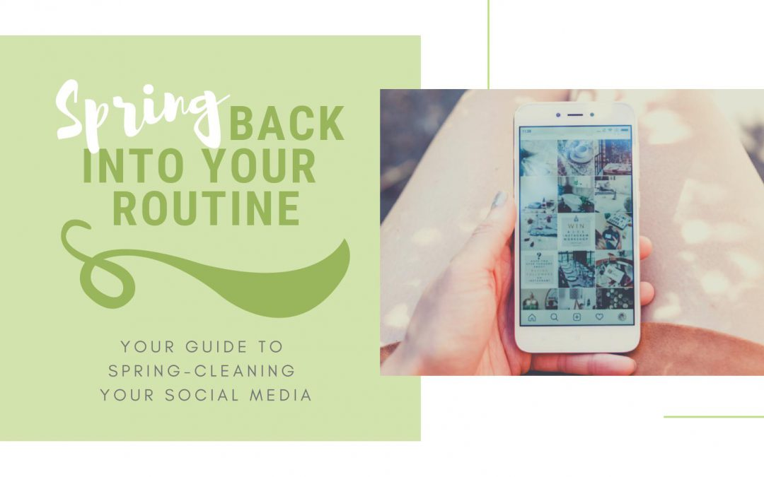 Spring Back Into Your Routine: Your guide to spring-cleaning your social media